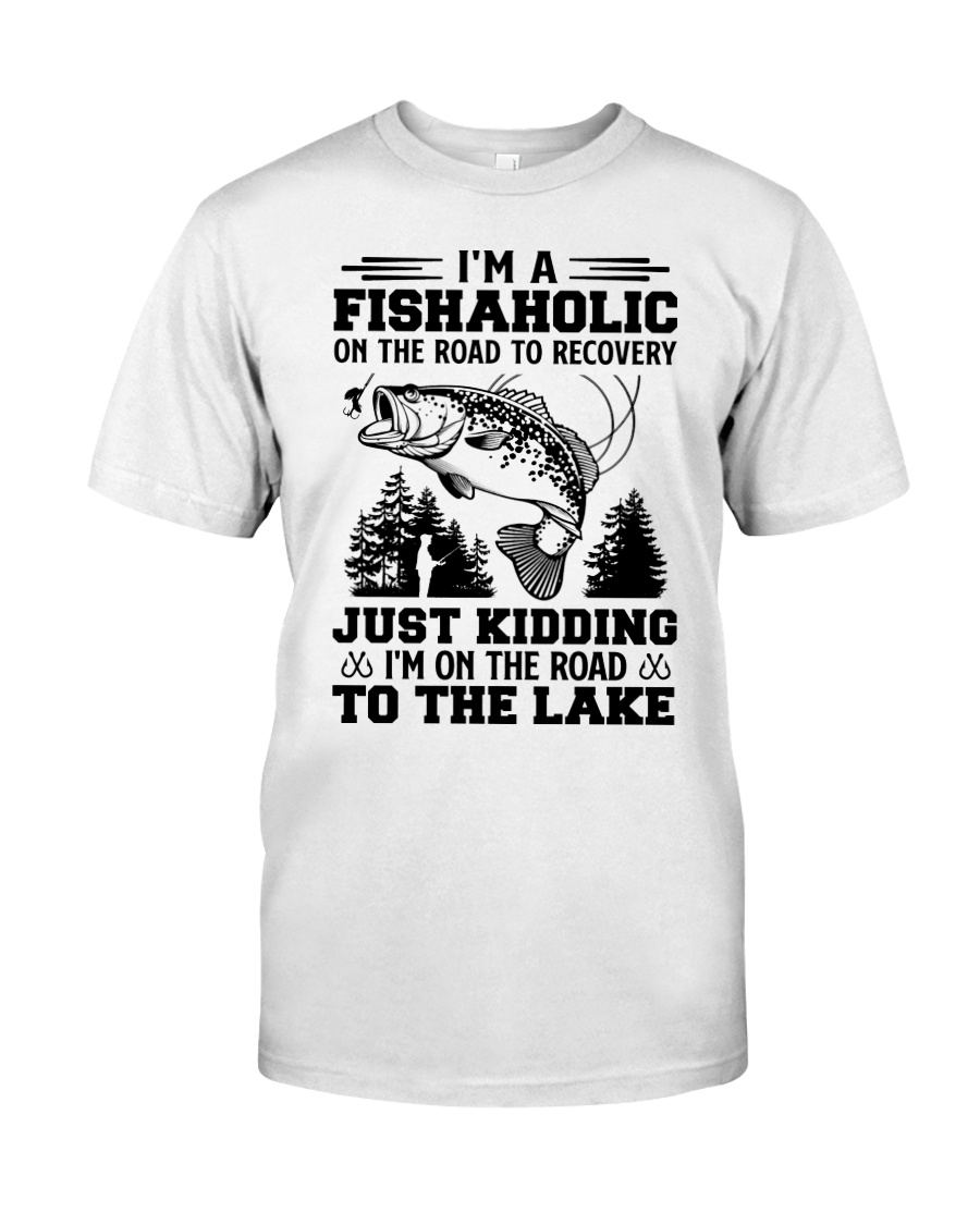 Im A Fishaholic On The Road To Recovery Just Kidding Im On The Road To The Lake Shirt7
