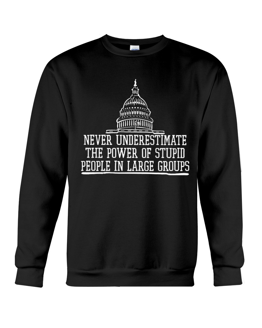 Never Underestimate The Power Of Stupid People In Large Groups Shirt5