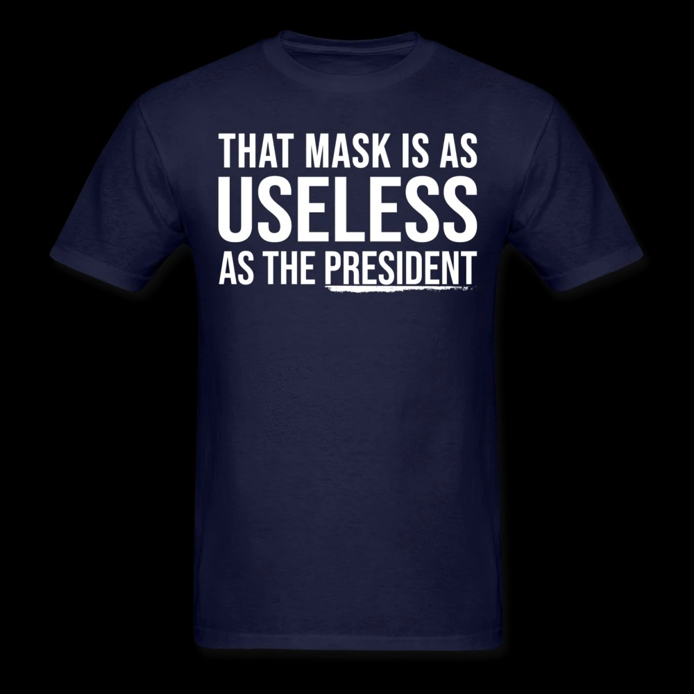 That Mask Is As Useless As The President Shirt3