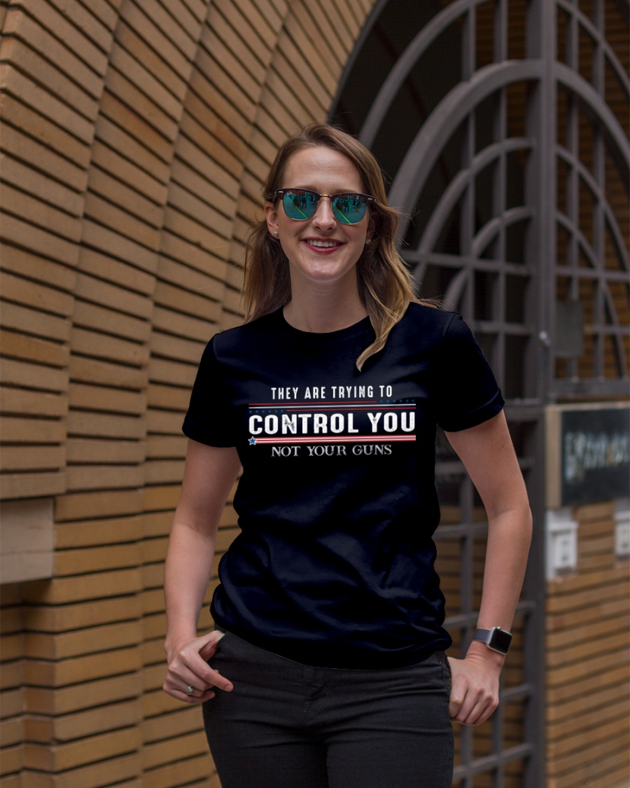 They Are Trying To Control You Not Your Guns Shirt8