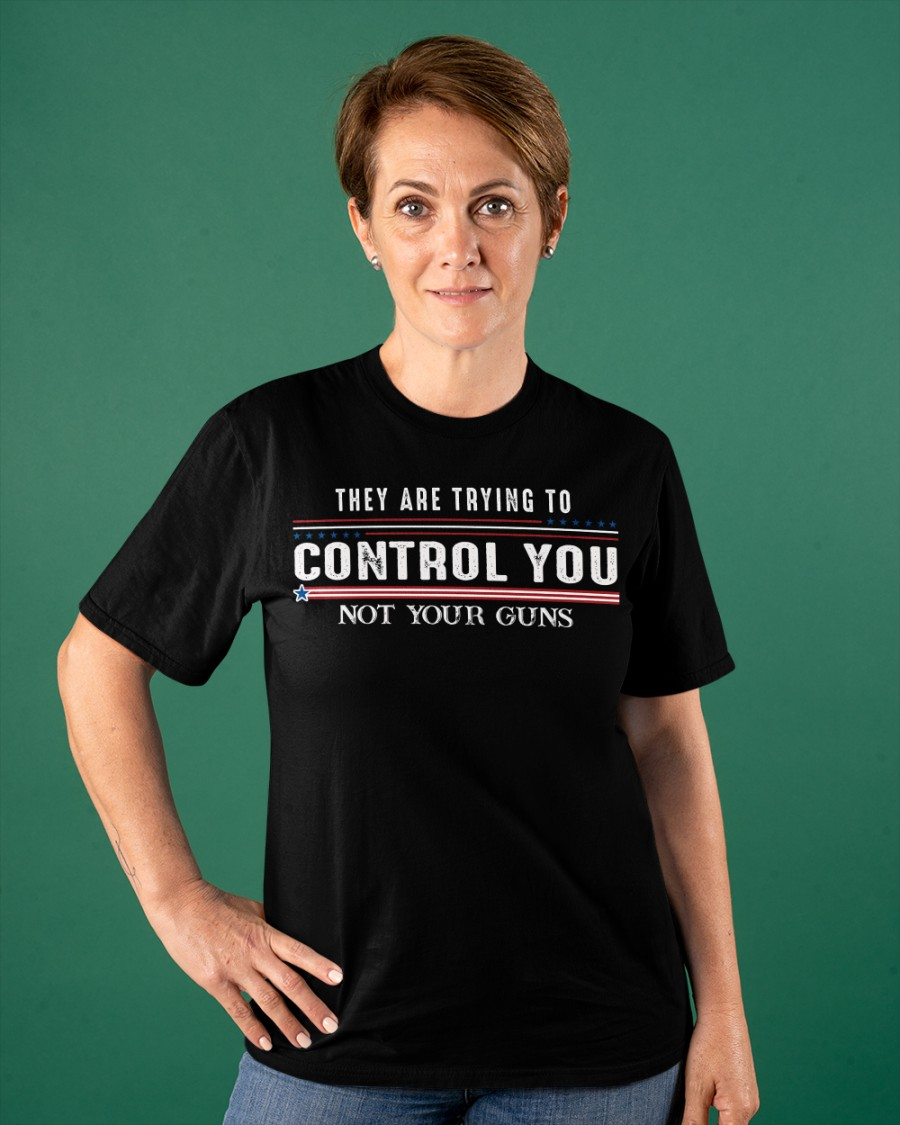 They Are Trying To Control You Not Your Guns Shirt9