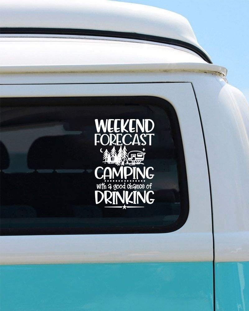 Weekend forecast camping with a good chance of drinking car decal