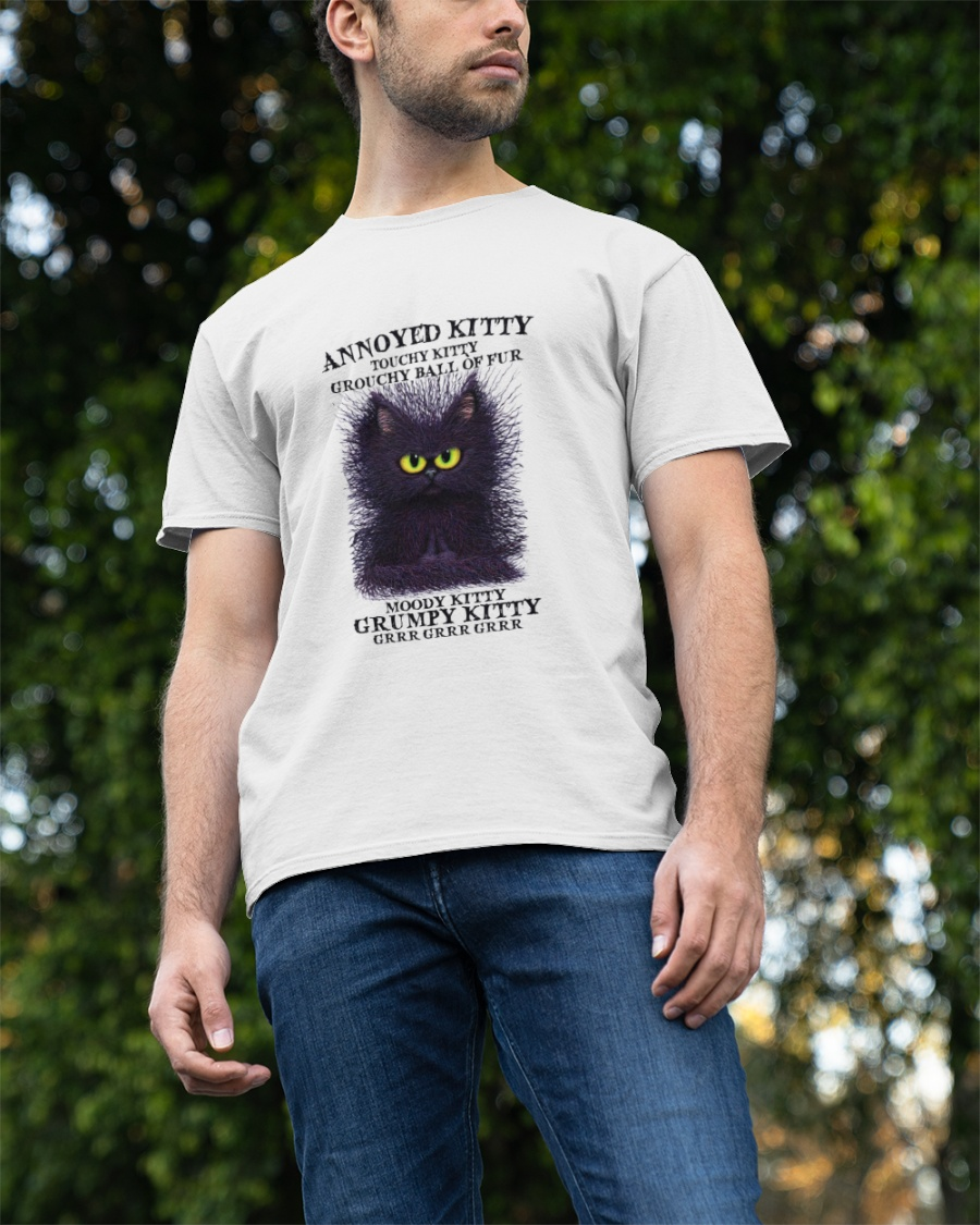 v3Black Cat Annoyed Kitty Touchy Kitty Grouchy Ball Of Fur Moody Kitty Grumpy Kitty Shirt