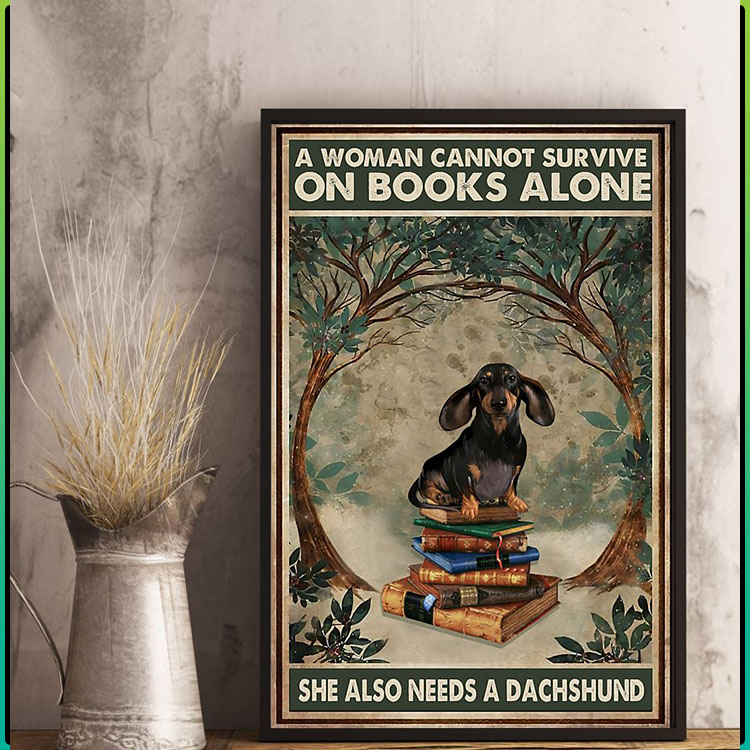 A woman cannot survive on books alone she also needs a dachshund poster9