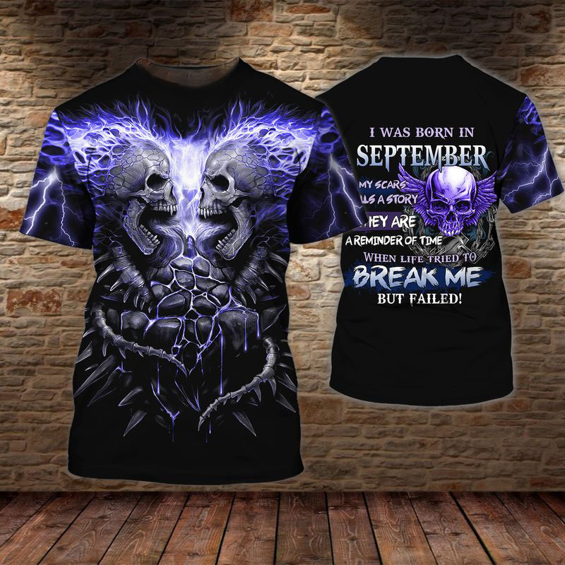Skull I Was Born In September My Scars Us A Story Hey Are A Reminder Of Time When Life Tried To Break Me But Failed Shirt