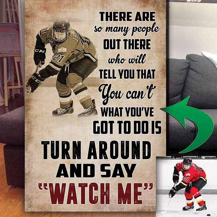 There Are So Many People Out There Who Will Tell You That You Cant What Youve Got To Do Is Turn Dround And Say Watch Me Custom Photo Canvas