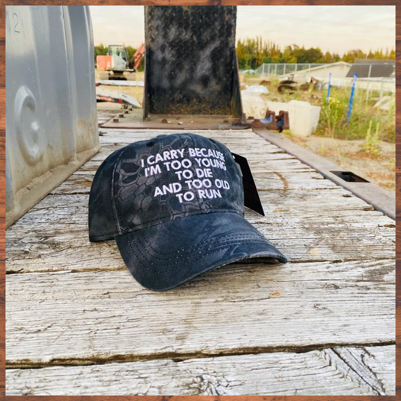 I Carry Because Im Too Young To Die And Too Old To Run cap hat 1