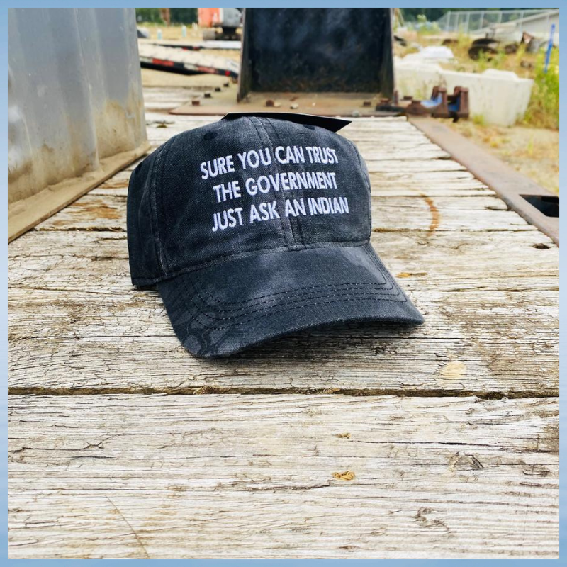 Sure You Can Trust A Government Just Ask An Indian cap hat 1